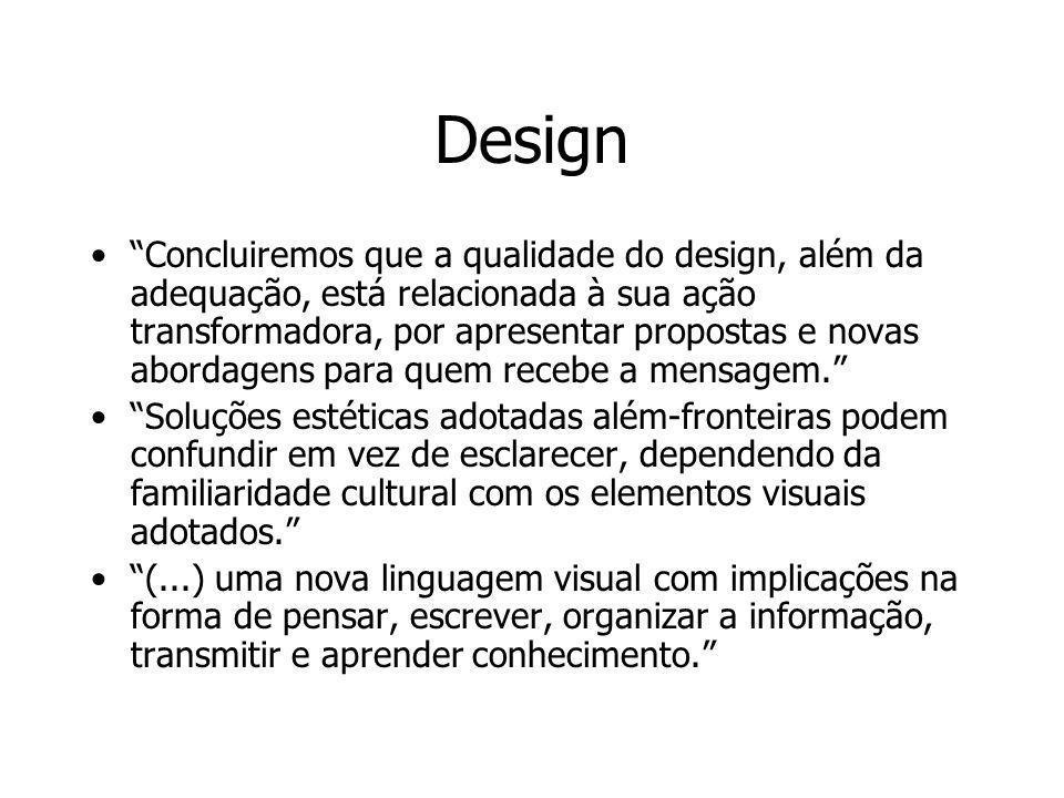 Design Concluiremos que a qualidade do design, além da adequação, está relacionada à sua ação transformadora, por apresentar propostas e novas abordag