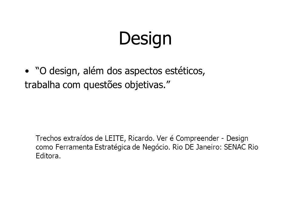 Design O design, além dos aspectos estéticos, trabalha com questões objetivas. Trechos extraídos de LEITE, Ricardo. Ver é Compreender - Design como Fe