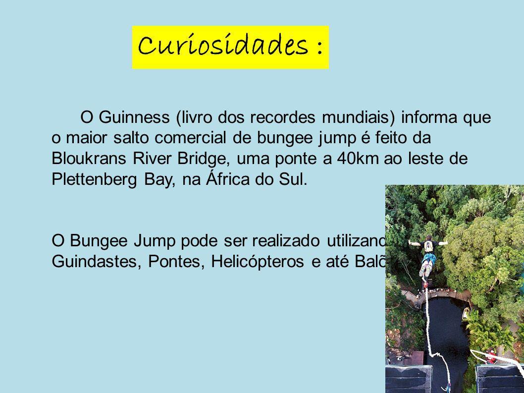 Curiosidades : O Guinness (livro dos recordes mundiais) informa que o maior salto comercial de bungee jump é feito da Bloukrans River Bridge, uma ponte a 40km ao leste de Plettenberg Bay, na África do Sul.