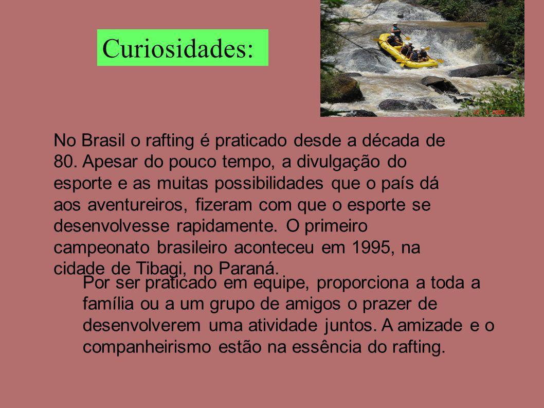 Curiosidades: No Brasil o rafting é praticado desde a década de 80. Apesar do pouco tempo, a divulgação do esporte e as muitas possibilidades que o pa