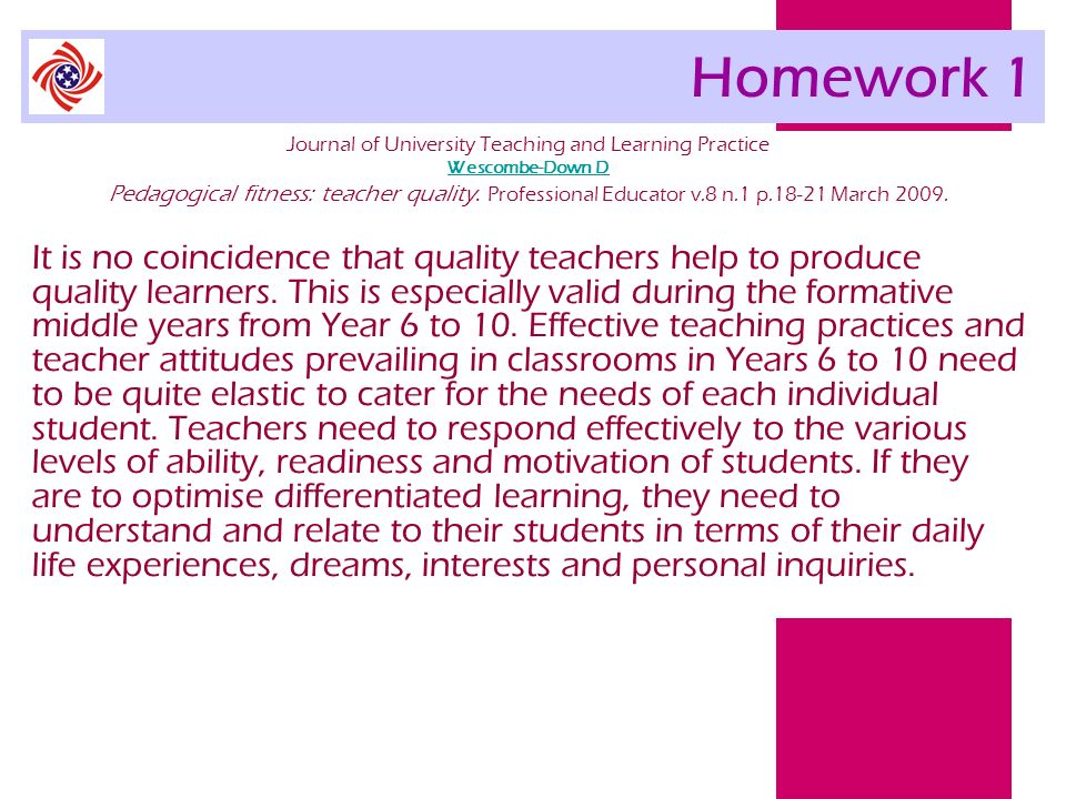 Homework 1 Journal of University Teaching and Learning Practice Wescombe-Down D Pedagogical fitness: teacher quality. Professional Educator v.8 n.1 p.
