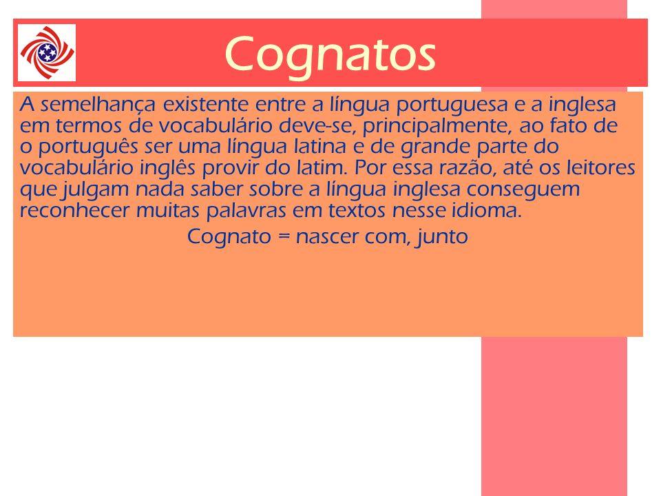 Cognatos A semelhança existente entre a língua portuguesa e a inglesa em termos de vocabulário deve-se, principalmente, ao fato de o português ser uma