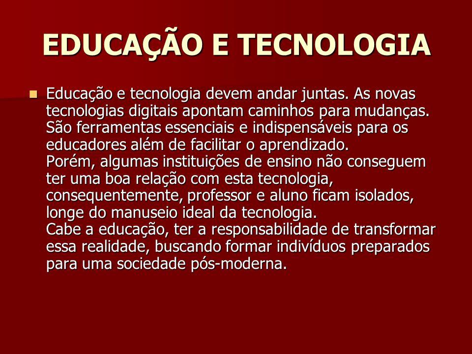 Educação e tecnologia devem andar juntas. As novas tecnologias digitais apontam caminhos para mudanças. São ferramentas essenciais e indispensáveis pa