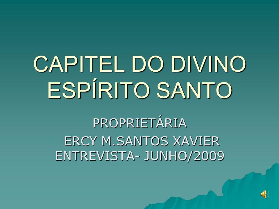 CAPITEL DO DIVINO ESPÍRITO SANTO PROPRIETÁRIA ERCY M.SANTOS XAVIER ENTREVISTA- JUNHO/2009 ERCY M.SANTOS XAVIER ENTREVISTA- JUNHO/2009