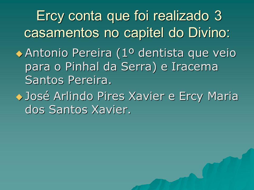 Ercy conta que foi realizado 3 casamentos no capitel do Divino: Ercy conta que foi realizado 3 casamentos no capitel do Divino: Antonio Pereira (1º de