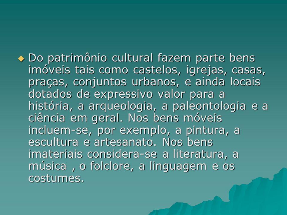 Do patrimônio cultural fazem parte bens imóveis tais como castelos, igrejas, casas, praças, conjuntos urbanos, e ainda locais dotados de expressivo va
