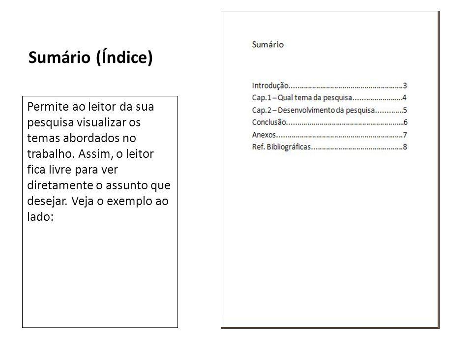 Sumário (Índice) Permite ao leitor da sua pesquisa visualizar os temas abordados no trabalho. Assim, o leitor fica livre para ver diretamente o assunt