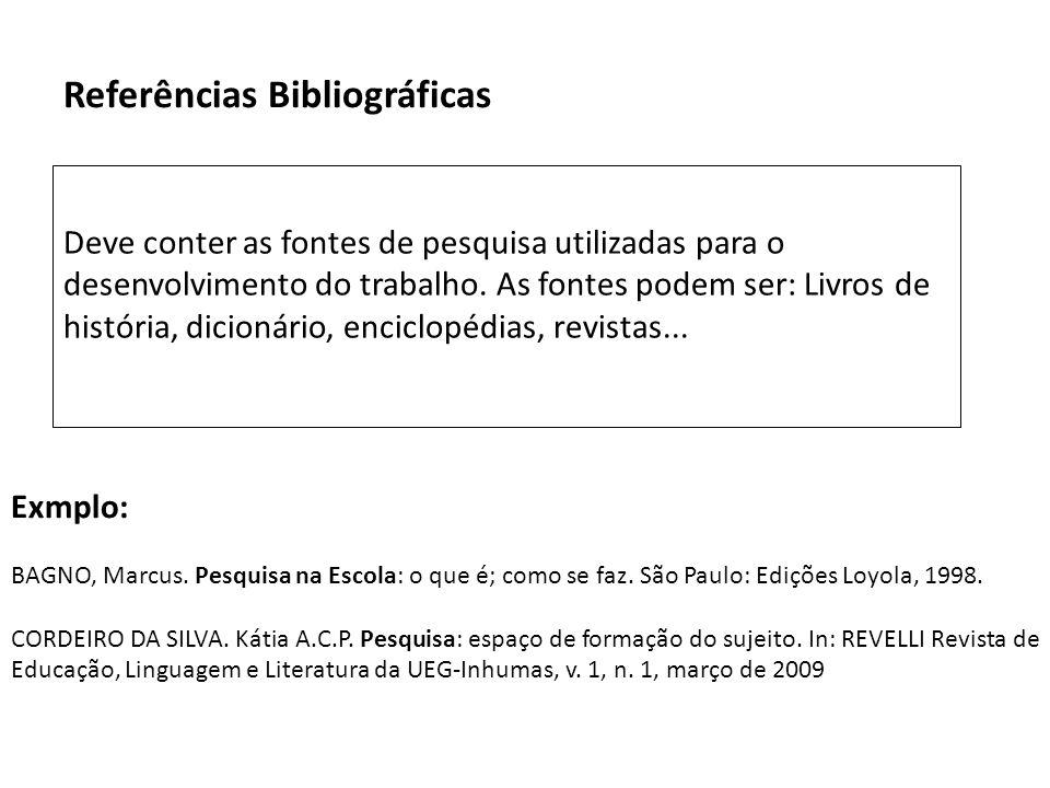 Referências Bibliográficas Deve conter as fontes de pesquisa utilizadas para o desenvolvimento do trabalho. As fontes podem ser: Livros de história, d