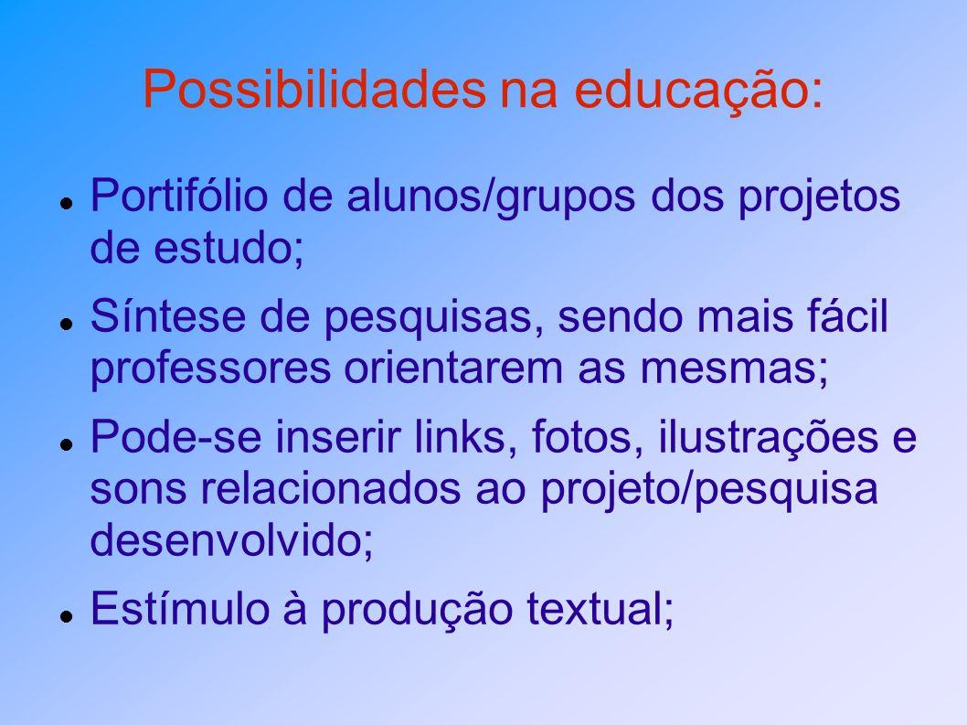 Possibilidades na educação: Portifólio de alunos/grupos dos projetos de estudo; Síntese de pesquisas, sendo mais fácil professores orientarem as mesma