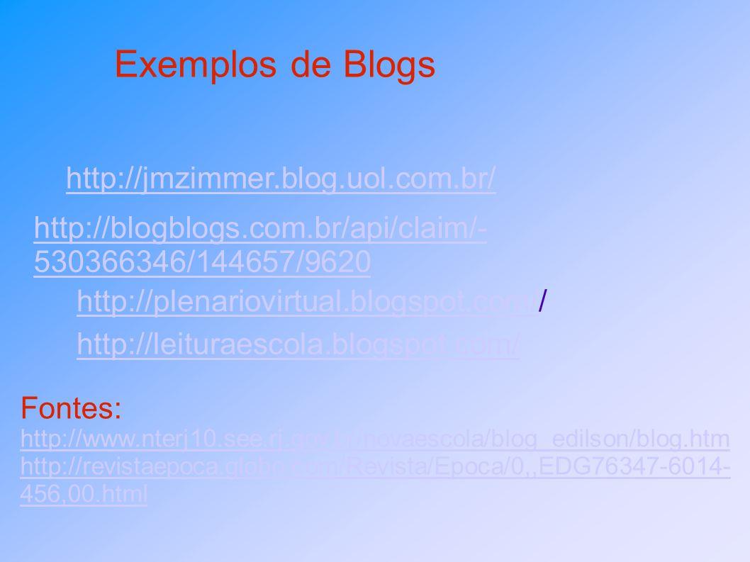http://jmzimmer.blog.uol.com.br/ Exemplos de Blogs http://blogblogs.com.br/api/claim/- 530366346/144657/9620 http://plenariovirtual.blogspot.com/http: