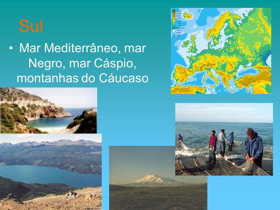 Mar Mediterrâneo, mar Negro, mar Cáspio, montanhas do Cáucaso Sul