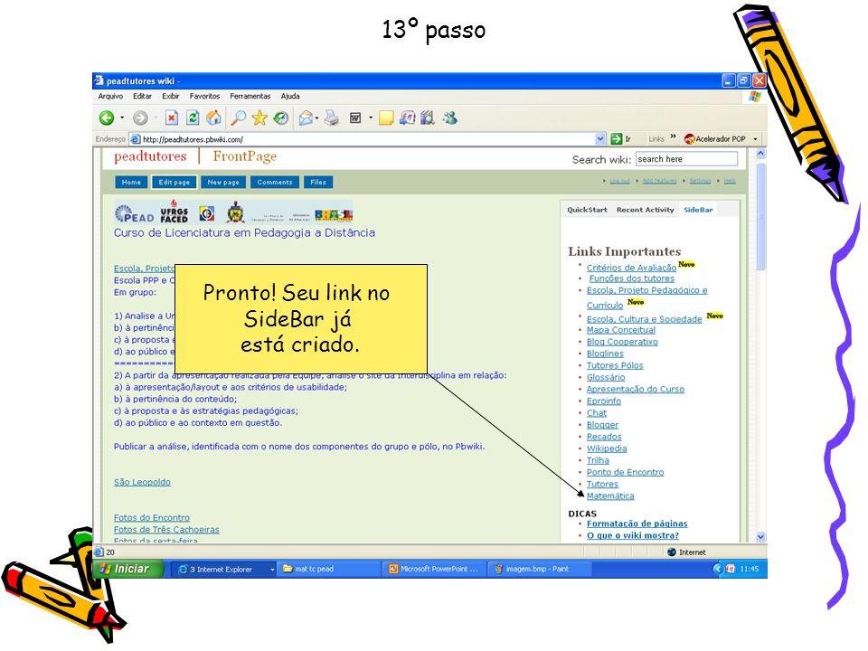 13º passo Pronto! Seu link no SideBar já está criado.