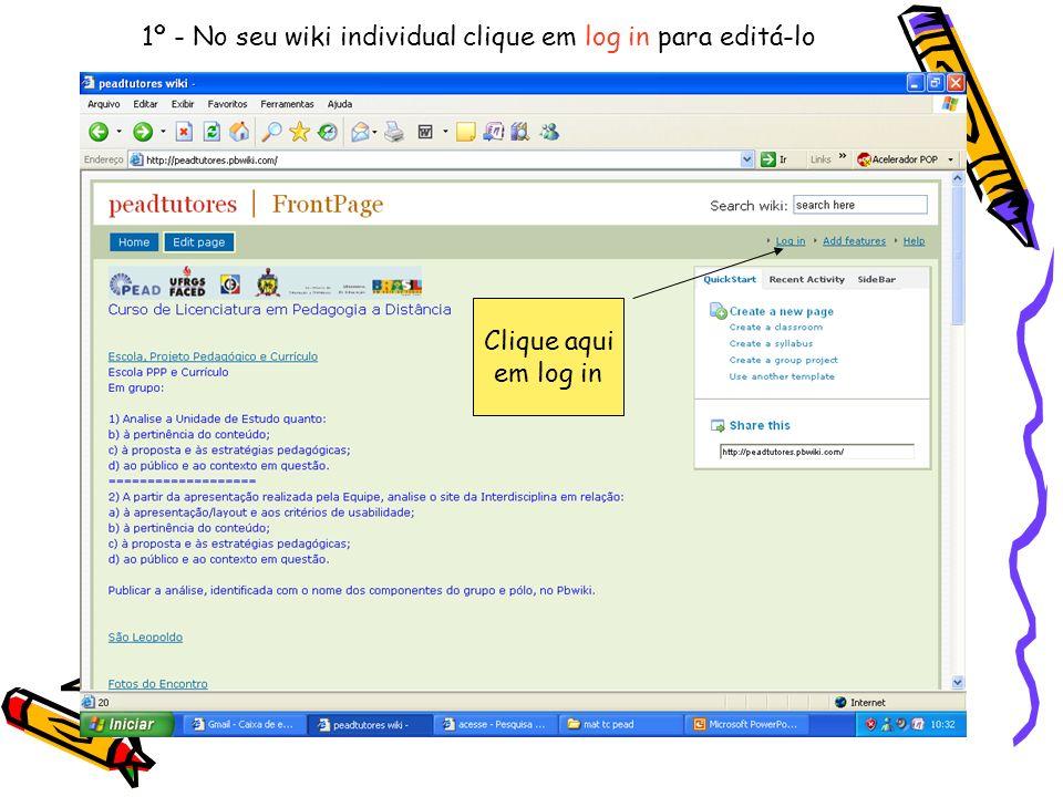 1º - No seu wiki individual clique em log in para editá-lo Clique aqui em log in