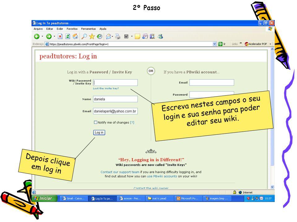 2º Passo Depois clique em log in Escreva nestes campos o seu login e sua senha para poder editar seu wiki.