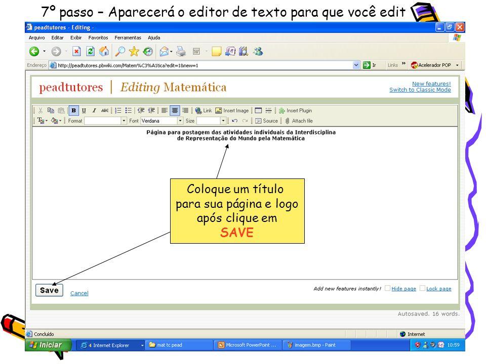7º passo – Aparecerá o editor de texto para que você edit Coloque um título para sua página e logo após clique em SAVE