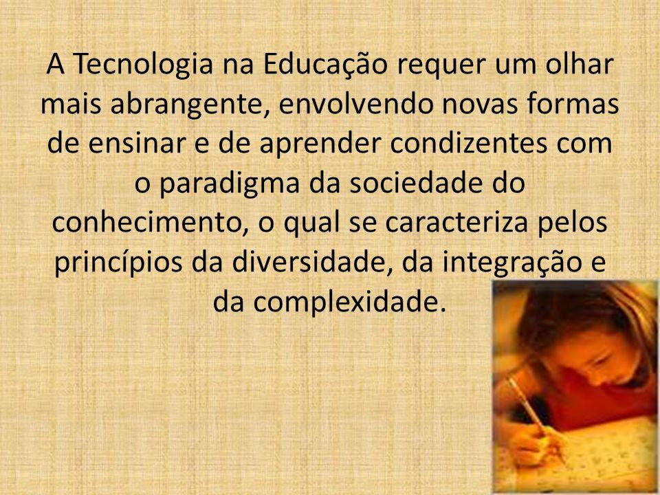 A Tecnologia na Educação requer um olhar mais abrangente, envolvendo novas formas de ensinar e de aprender condizentes com o paradigma da sociedade do