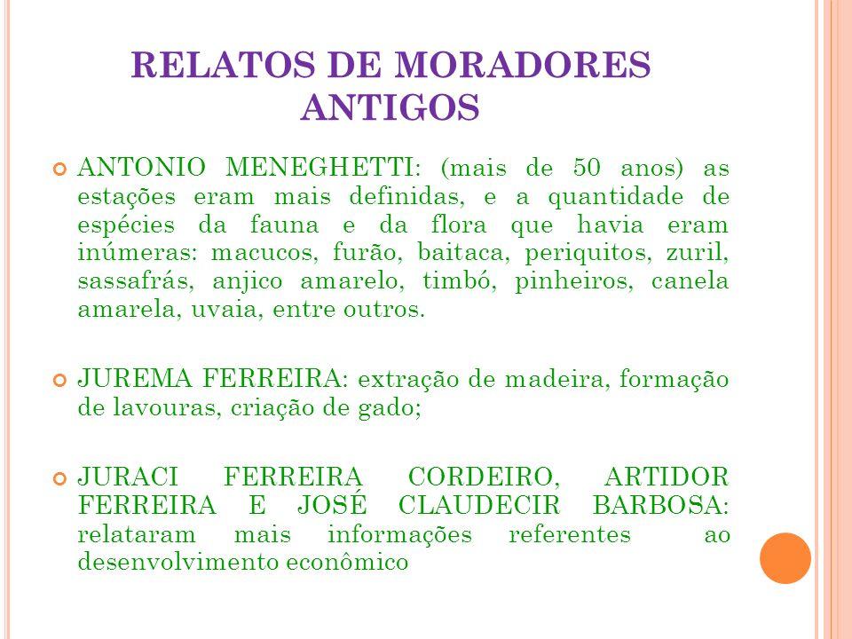 RELATOS DE MORADORES ANTIGOS ANTONIO MENEGHETTI: (mais de 50 anos) as estações eram mais definidas, e a quantidade de espécies da fauna e da flora que