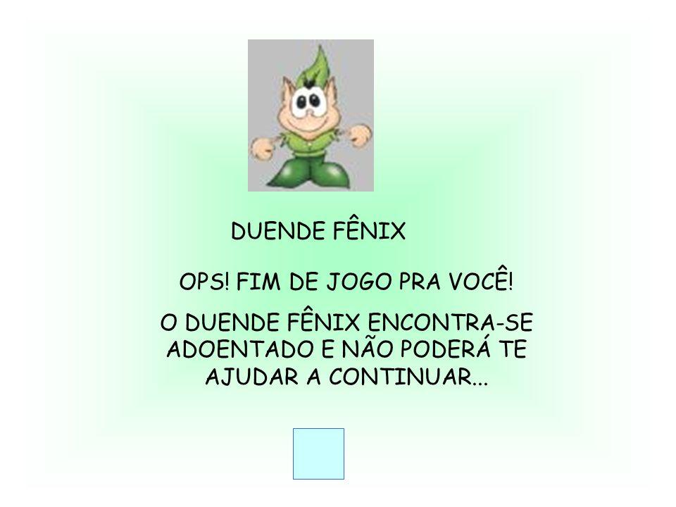 DUENDE FÊNIX OPS.FIM DE JOGO PRA VOCÊ.