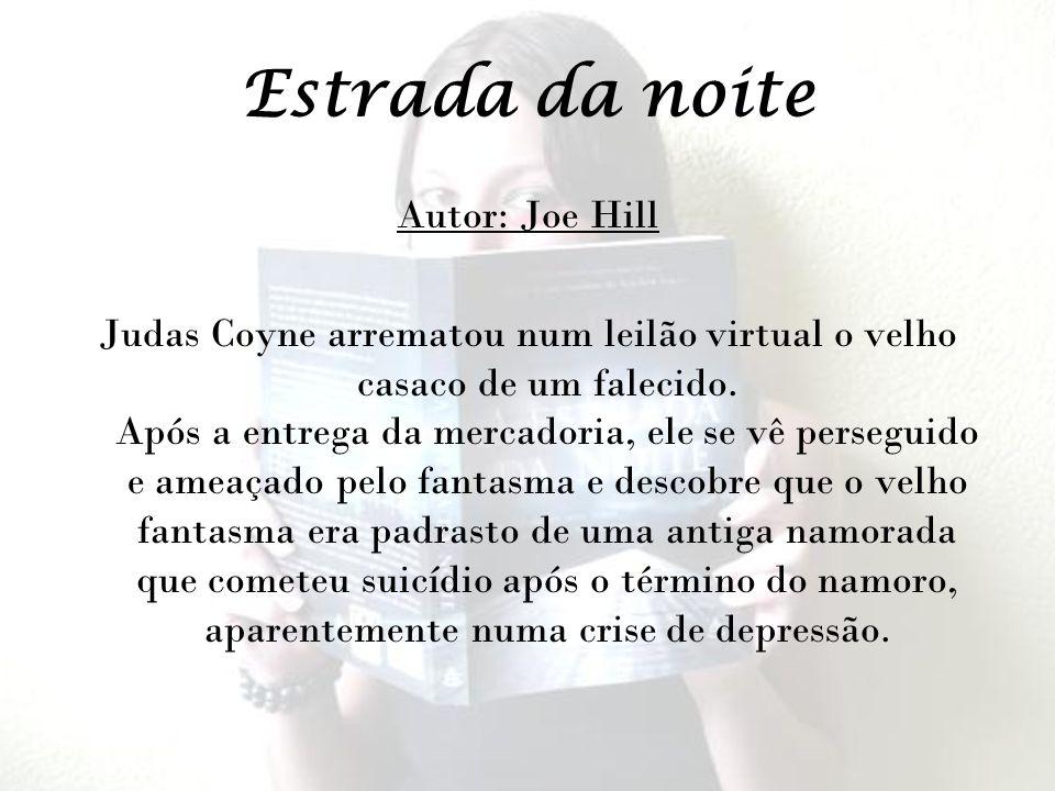 Estrada da noite Autor: Joe Hill Judas Coyne arrematou num leilão virtual o velho casaco de um falecido. Após a entrega da mercadoria, ele se vê perse