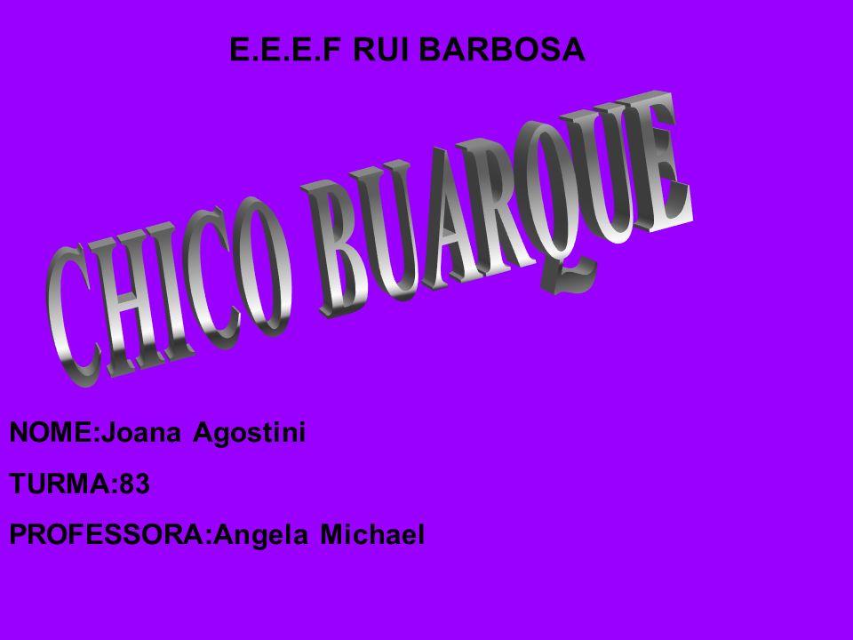 E.E.E.F RUI BARBOSA NOME:Joana Agostini TURMA:83 PROFESSORA:Angela Michael