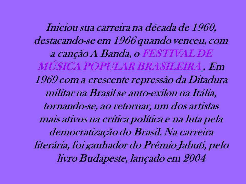 Iniciou sua carreira na década de 1960, destacando-se em 1966 quando venceu, com a canção A Banda, o FESTIVAL DE MÚSICA POPULAR BRASILEIRA. Em 1969 co