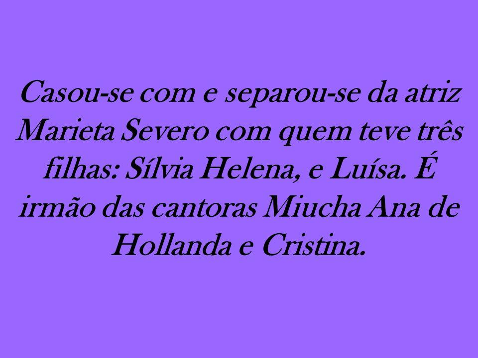 Casou-se com e separou-se da atriz Marieta Severo com quem teve três filhas: Sílvia Helena, e Luísa. É irmão das cantoras Miucha Ana de Hollanda e Cri