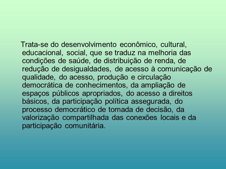 Trata-se do desenvolvimento econômico, cultural, educacional, social, que se traduz na melhoria das condições de saúde, de distribuição de renda, de r