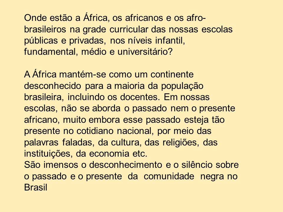 Onde estão a África, os africanos e os afro- brasileiros na grade curricular das nossas escolas públicas e privadas, nos níveis infantil, fundamental,