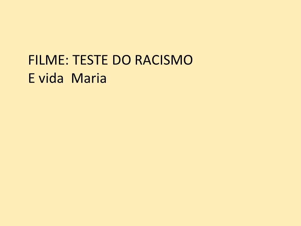 FILME: TESTE DO RACISMO E vida Maria