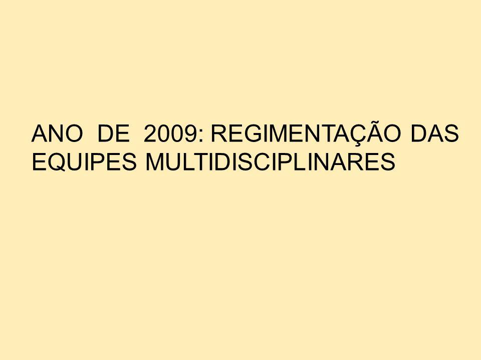 ANO DE 2009: REGIMENTAÇÃO DAS EQUIPES MULTIDISCIPLINARES