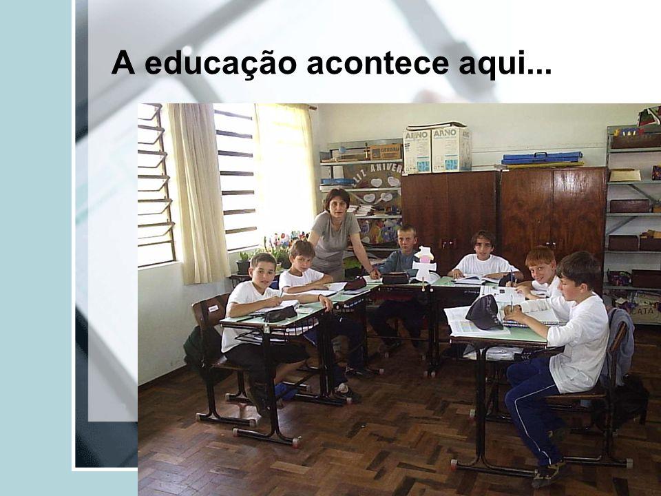 A educação acontece aqui...