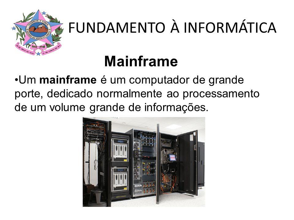 FUNDAMENTO À INFORMÁTICA Um mainframe é um computador de grande porte, dedicado normalmente ao processamento de um volume grande de informações. Mainf