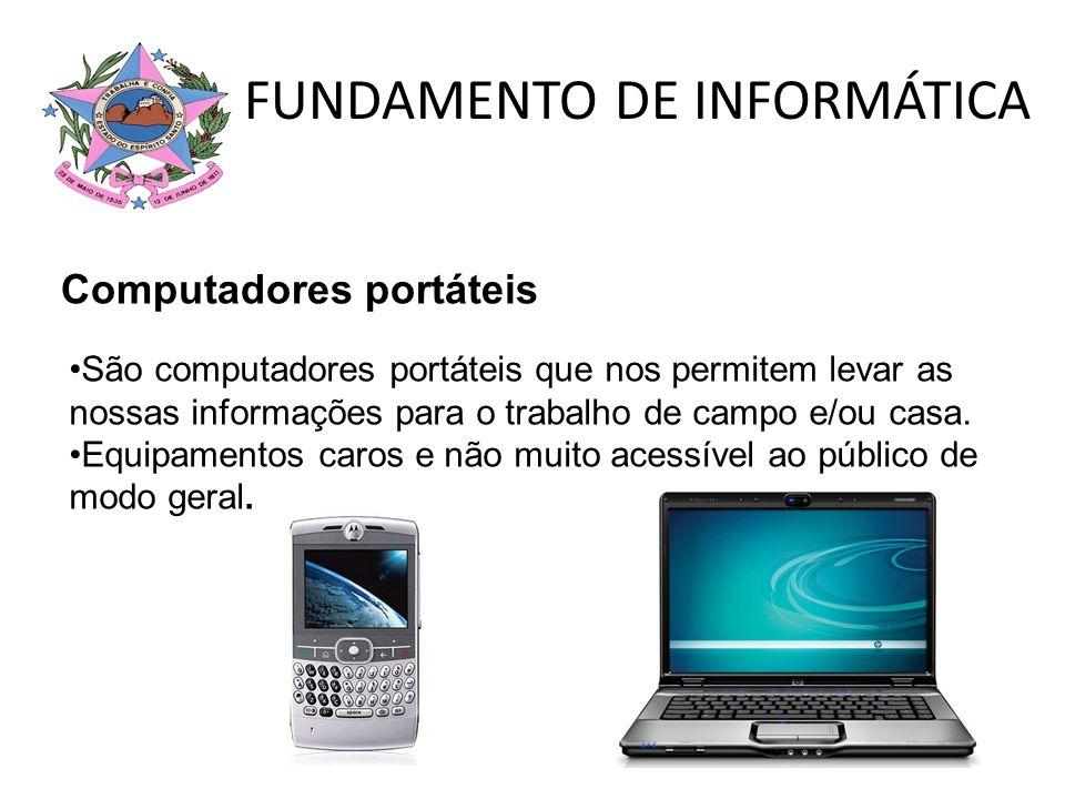 FUNDAMENTO DE INFORMÁTICA São computadores portáteis que nos permitem levar as nossas informações para o trabalho de campo e/ou casa. Equipamentos car