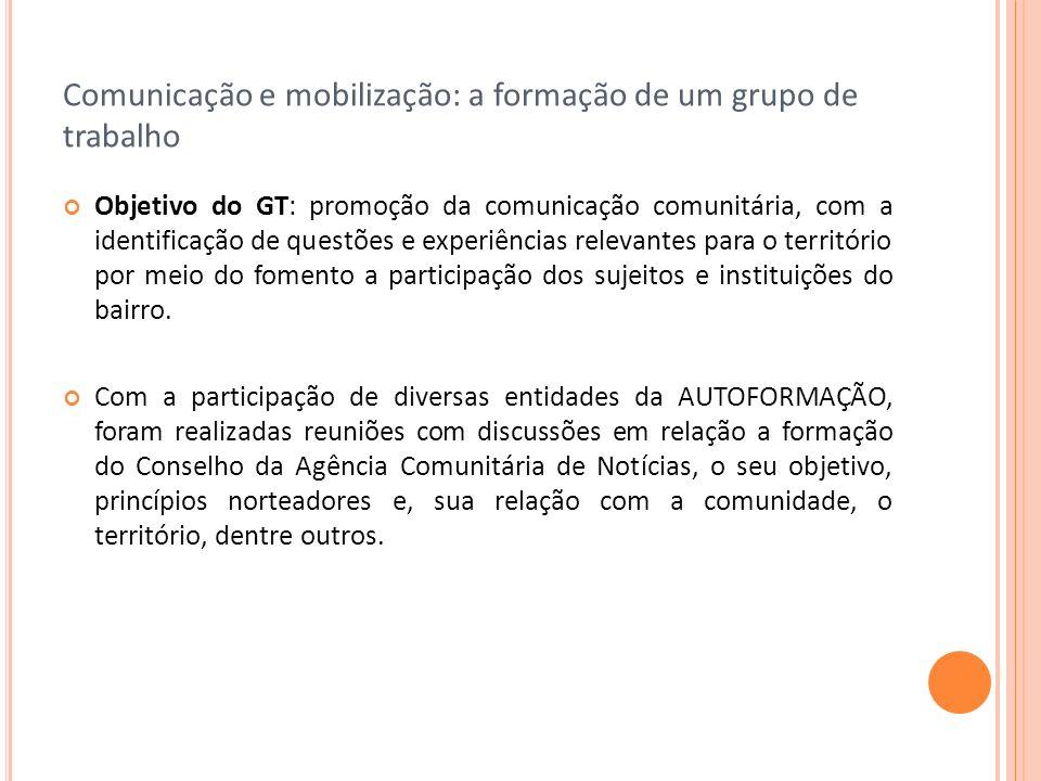 Comunicação e mobilização: a formação de um grupo de trabalho Objetivo do GT: promoção da comunicação comunitária, com a identificação de questões e e