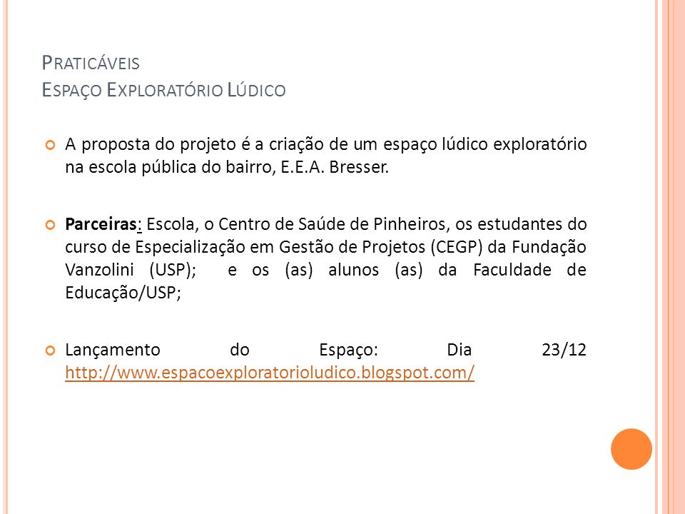 P RATICÁVEIS E SPAÇO E XPLORATÓRIO L ÚDICO A proposta do projeto é a criação de um espaço lúdico exploratório na escola pública do bairro, E.E.A. Bres