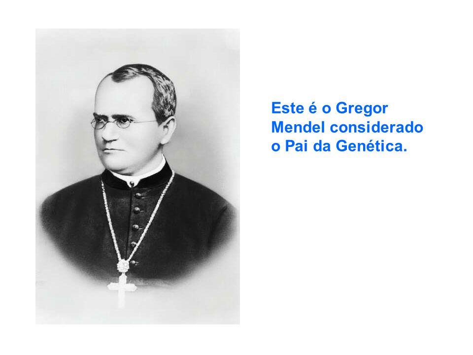 Este é o Gregor Mendel considerado o Pai da Genética.