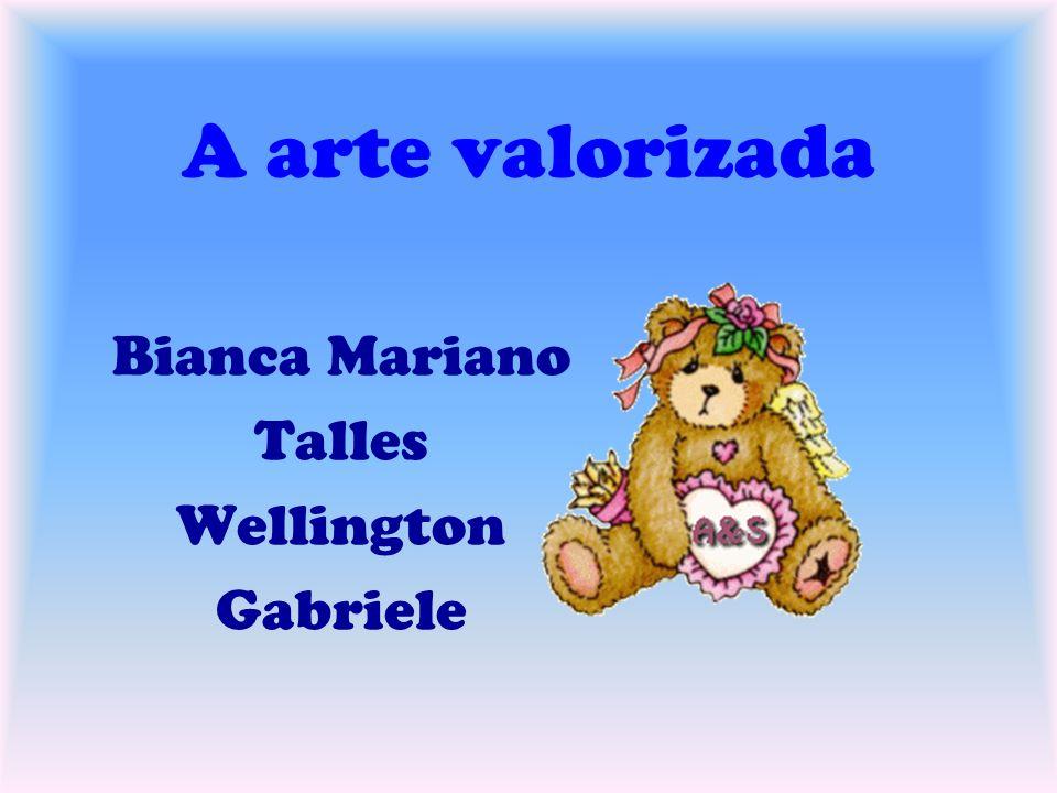A arte valorizada Bianca Mariano Talles Wellington Gabriele