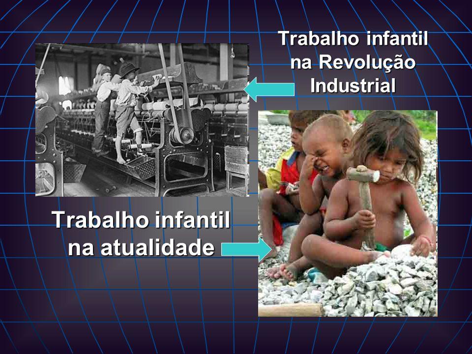 Trabalho infantil na Revolução Industrial Trabalho infantil na atualidade
