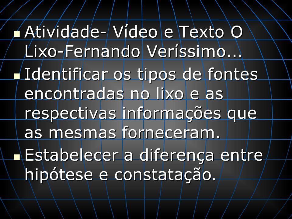 Atividade- Vídeo e Texto O Lixo-Fernando Veríssimo... Atividade- Vídeo e Texto O Lixo-Fernando Veríssimo... Identificar os tipos de fontes encontradas