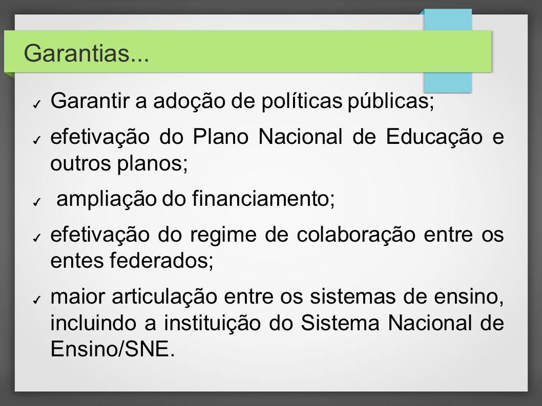 Garantias... Garantir a adoção de políticas públicas; efetivação do Plano Nacional de Educação e outros planos; ampliação do financiamento; efetivação