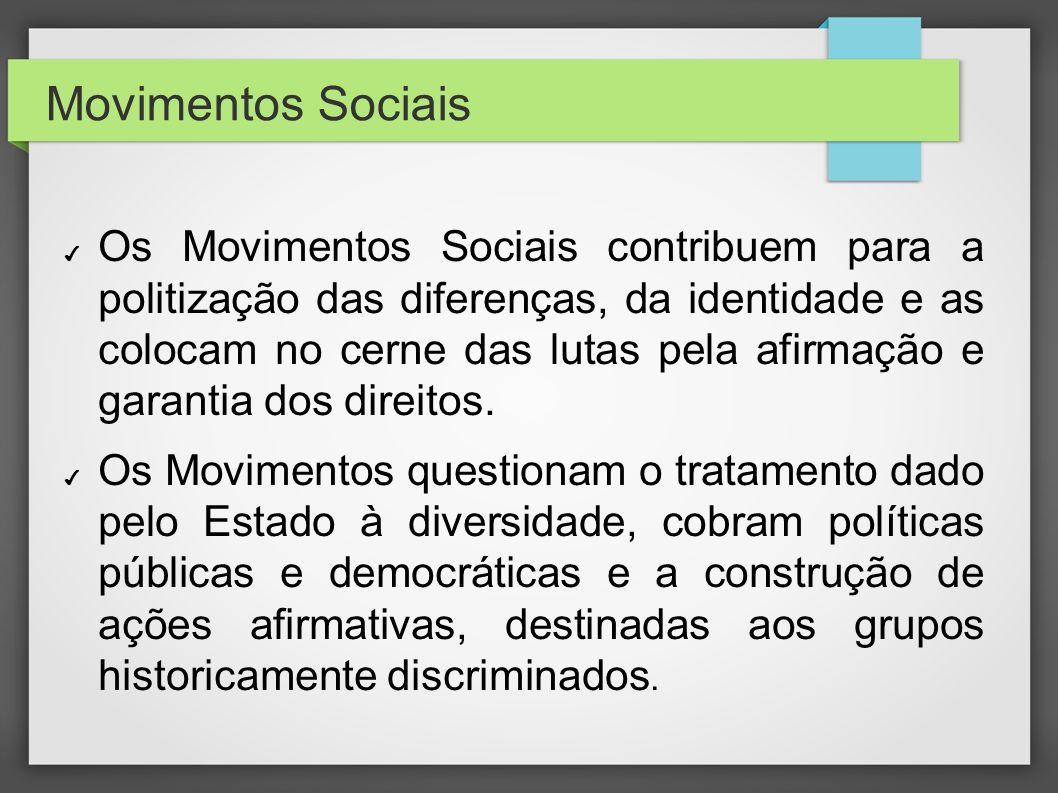 Movimentos Sociais Os Movimentos Sociais contribuem para a politização das diferenças, da identidade e as colocam no cerne das lutas pela afirmação e