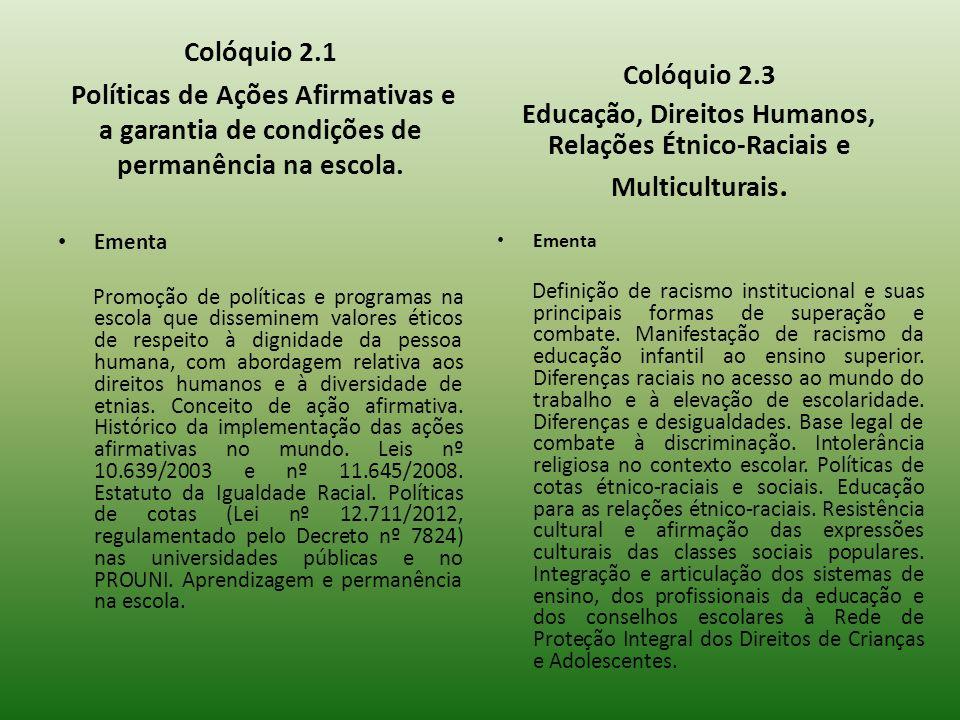 Colóquio 2.1 Políticas de Ações Afirmativas e a garantia de condições de permanência na escola. Ementa Promoção de políticas e programas na escola que