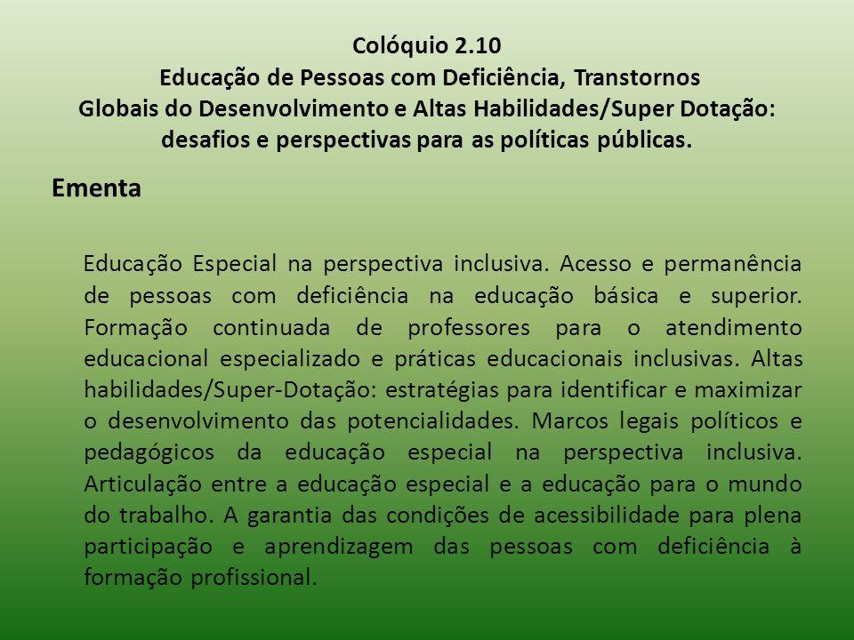 Colóquio 2.10 Educação de Pessoas com Deficiência, Transtornos Globais do Desenvolvimento e Altas Habilidades/Super Dotação: desafios e perspectivas p