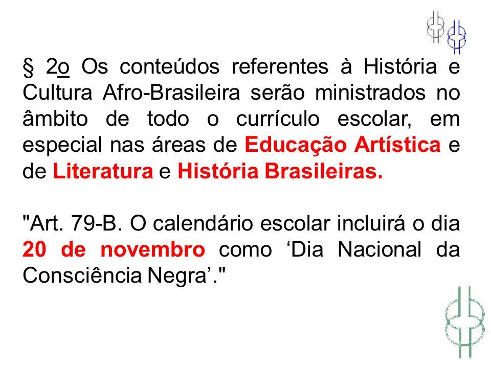 § 2o Os conteúdos referentes à História e Cultura Afro-Brasileira serão ministrados no âmbito de todo o currículo escolar, em especial nas áreas de Ed