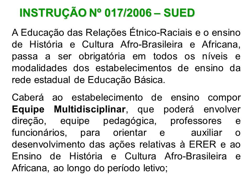 INSTRUÇÃO Nº 017/2006 – SUED A Educação das Relações Étnico-Raciais e o ensino de História e Cultura Afro-Brasileira e Africana, passa a ser obrigatór
