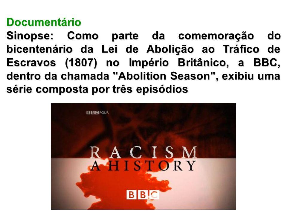 Documentário Sinopse: Como parte da comemoração do bicentenário da Lei de Abolição ao Tráfico de Escravos (1807) no Império Britânico, a BBC, dentro d