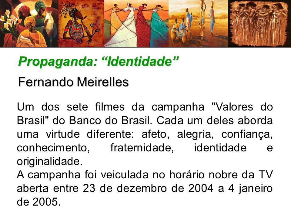Propaganda: Identidade Fernando Meirelles Um dos sete filmes da campanha