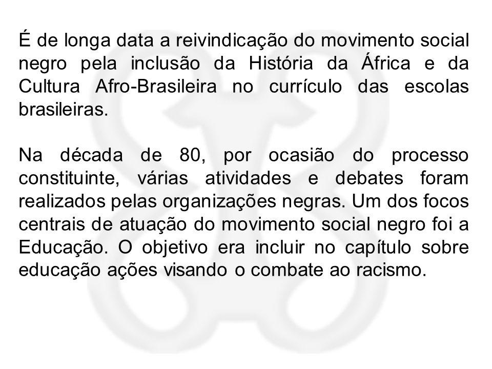 É de longa data a reivindicação do movimento social negro pela inclusão da História da África e da Cultura Afro-Brasileira no currículo das escolas br
