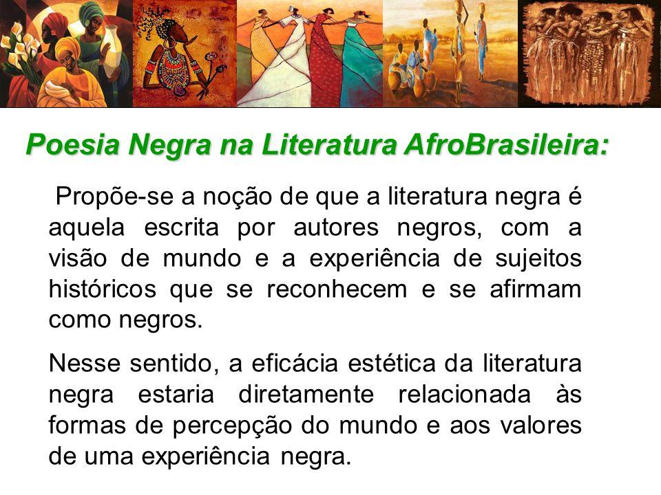 Poesia Negra na Literatura AfroBrasileira: Propõe-se a noção de que a literatura negra é aquela escrita por autores negros, com a visão de mundo e a e