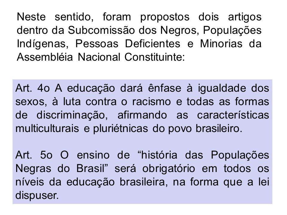 Art. 4o A educação dará ênfase à igualdade dos sexos, à luta contra o racismo e todas as formas de discriminação, afirmando as características multicu